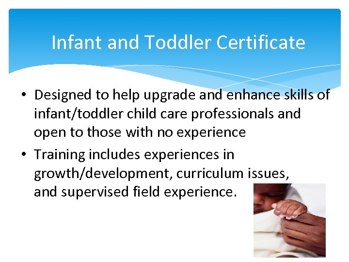 Infant and Toddler Certificate • Designed to help upgrade and enhance skills of infant/toddler