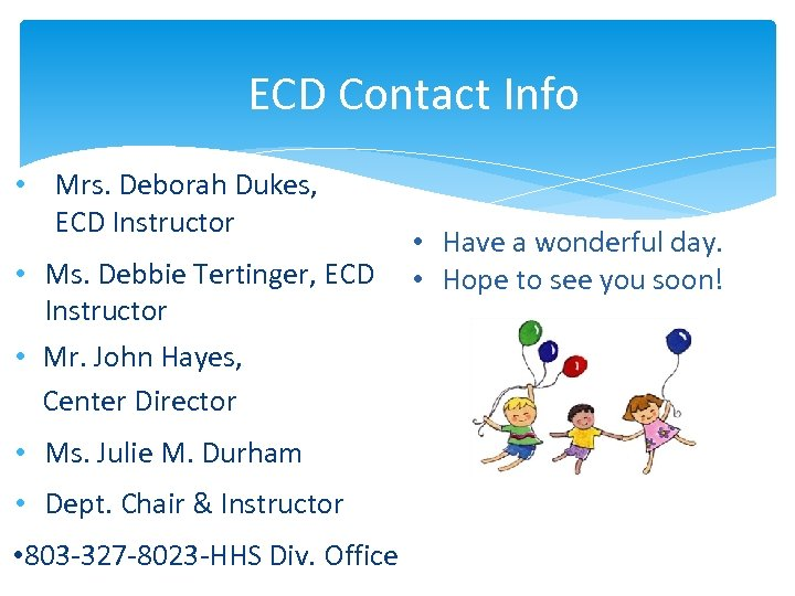 ECD Contact Info • Mrs. Deborah Dukes, ECD Instructor • Ms. Debbie Tertinger, ECD
