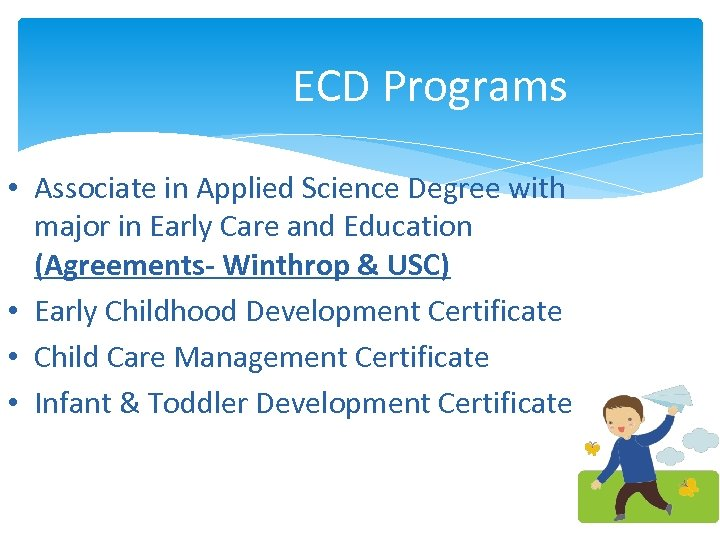 ECD Programs • Associate in Applied Science Degree with major in Early Care and