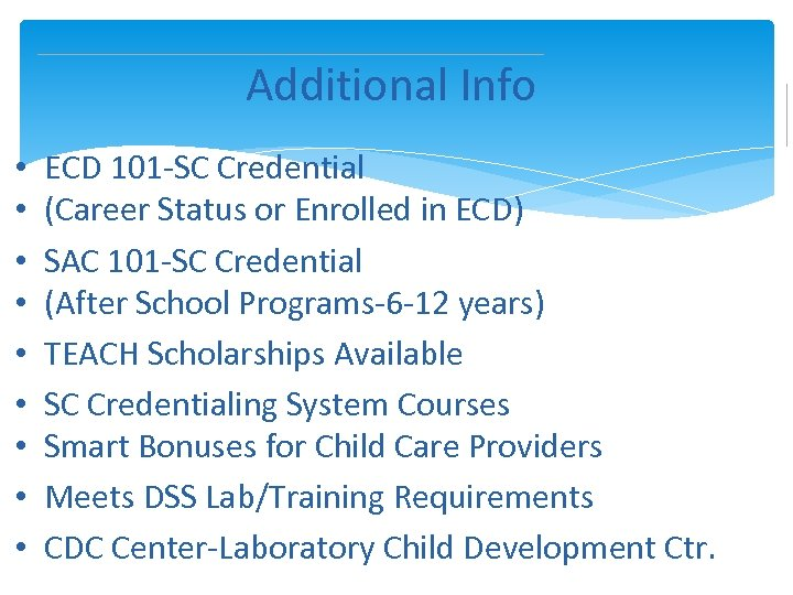 Additional Info • • • ECD 101 -SC Credential (Career Status or Enrolled in