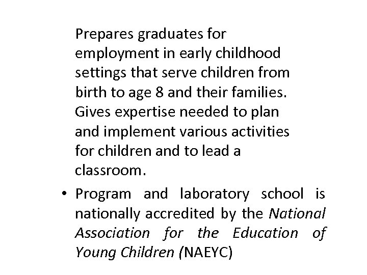 Prepares graduates for employment in early childhood settings that serve children from birth to