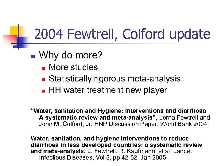 2004 Fewtrell, Colford update n Why do more? n n n More studies Statistically
