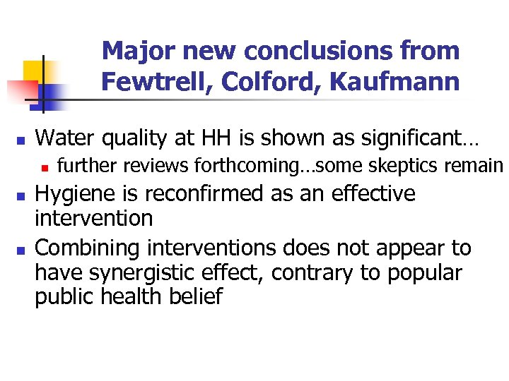 Major new conclusions from Fewtrell, Colford, Kaufmann n Water quality at HH is shown