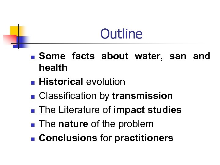 Outline n n n Some facts about water, san and health Historical evolution Classification