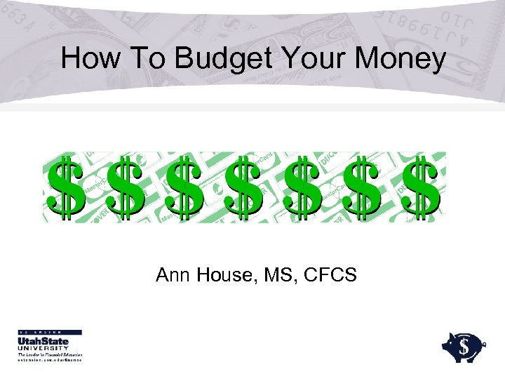 How To Budget Your Money Ann House, MS, CFCS