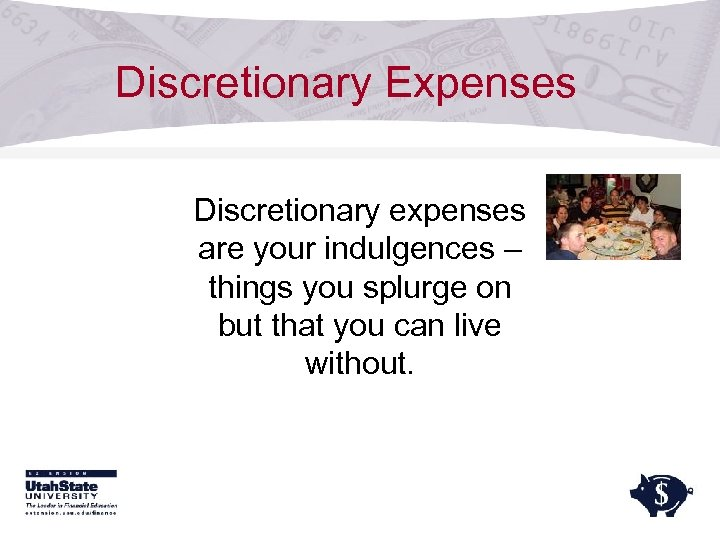 Discretionary Expenses Discretionary expenses are your indulgences – things you splurge on but that