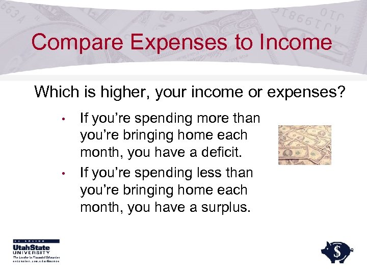 Compare Expenses to Income Which is higher, your income or expenses? • • If