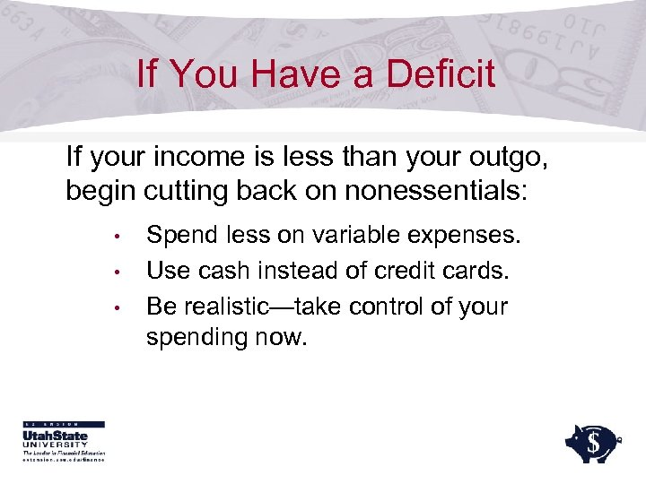 If You Have a Deficit If your income is less than your outgo, begin