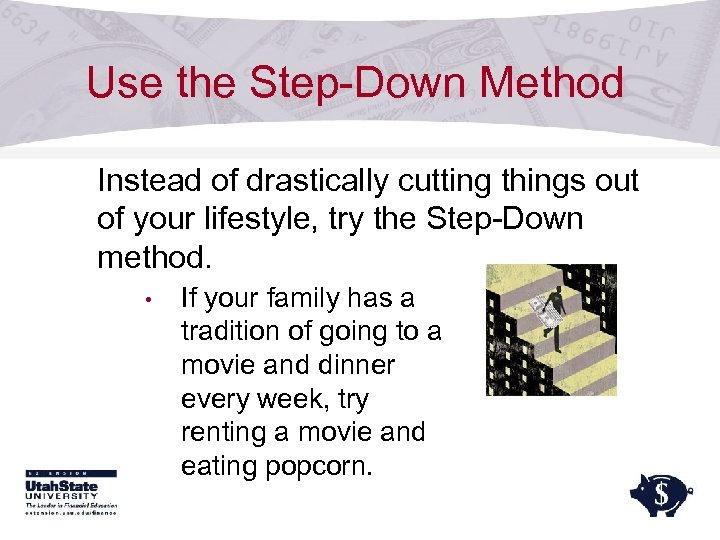 Use the Step-Down Method Instead of drastically cutting things out of your lifestyle, try