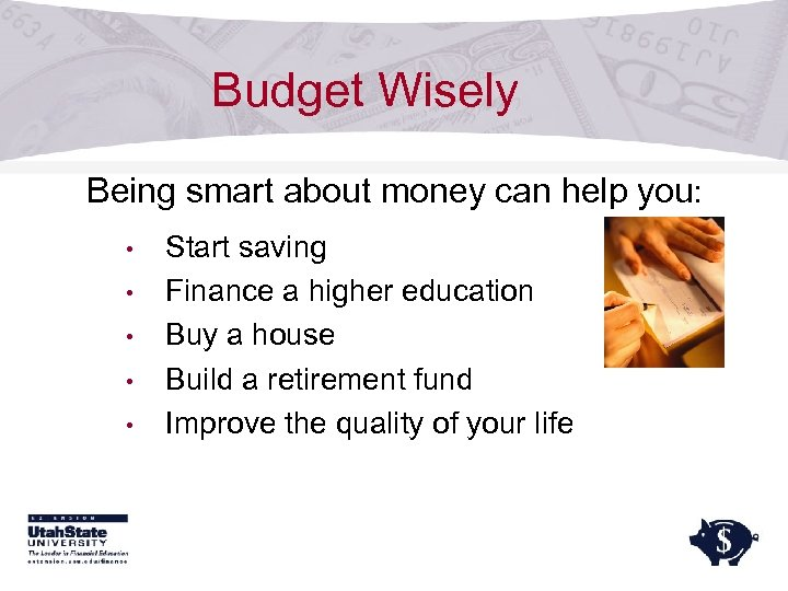Budget Wisely Being smart about money can help you: • • • Start saving