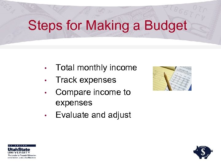 Steps for Making a Budget • • Total monthly income Track expenses Compare income