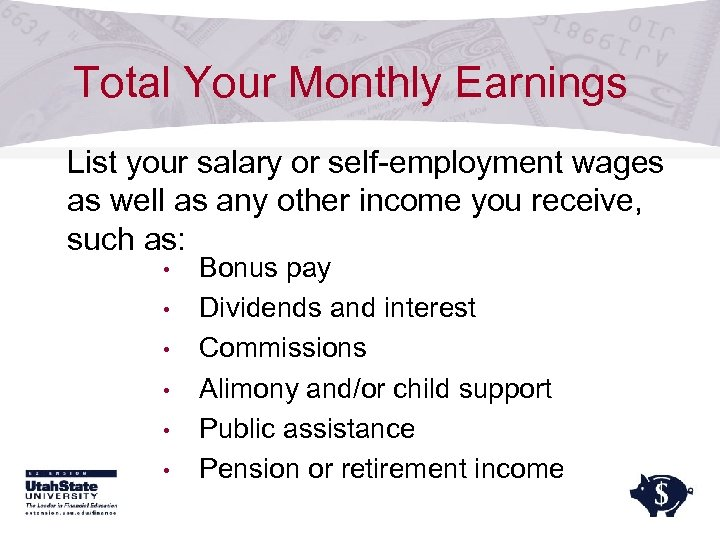 Total Your Monthly Earnings List your salary or self-employment wages as well as any