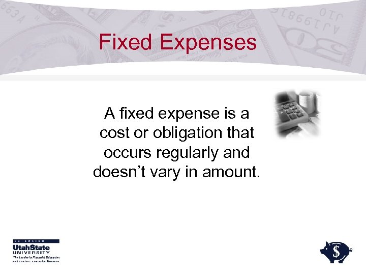 Fixed Expenses A fixed expense is a cost or obligation that occurs regularly and