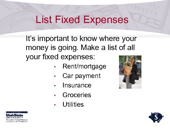List Fixed Expenses It's important to know where your money is going. Make a