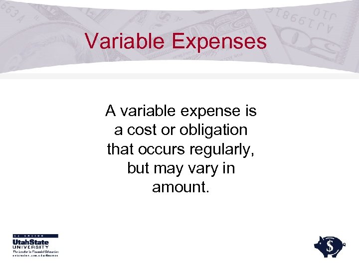 Variable Expenses A variable expense is a cost or obligation that occurs regularly, but