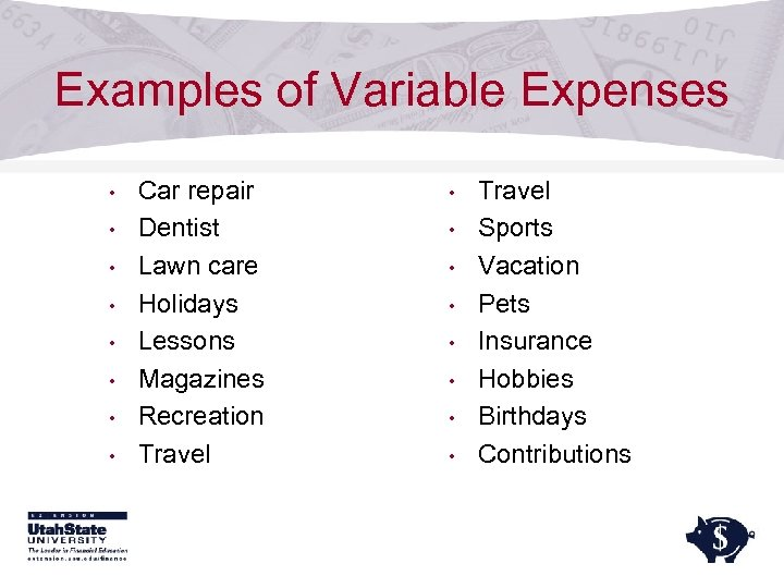 Examples of Variable Expenses • • Car repair Dentist Lawn care Holidays Lessons Magazines