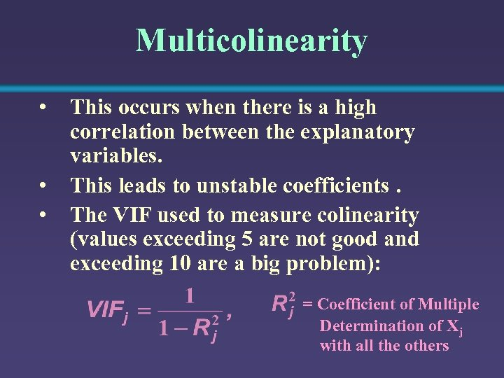 Multicolinearity • • • This occurs when there is a high correlation between the