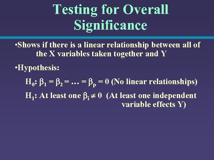 Testing for Overall Significance • Shows if there is a linear relationship between all