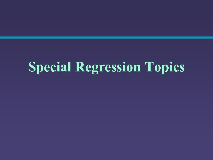 Special Regression Topics