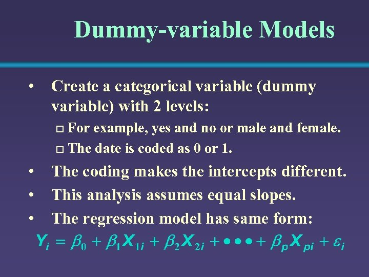 Dummy-variable Models • Create a categorical variable (dummy variable) with 2 levels: For example,