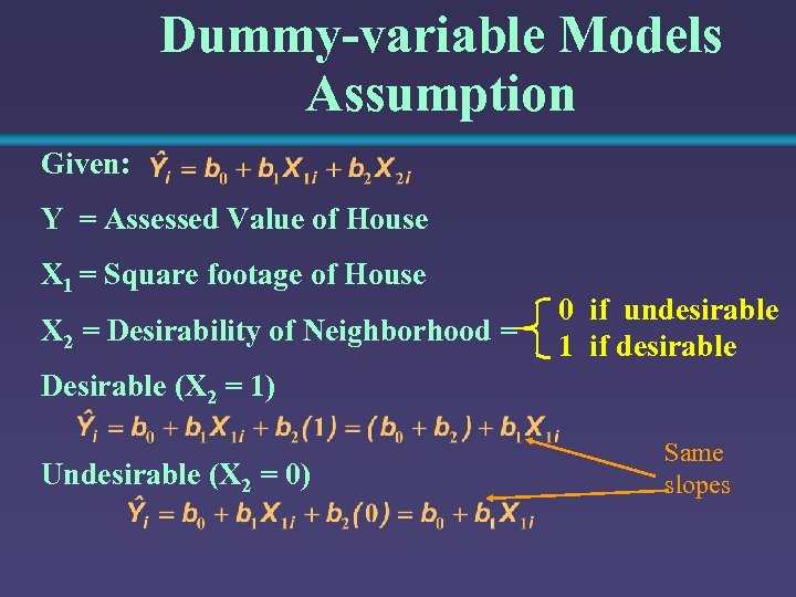 Dummy-variable Models Assumption Given: Y = Assessed Value of House X 1 = Square