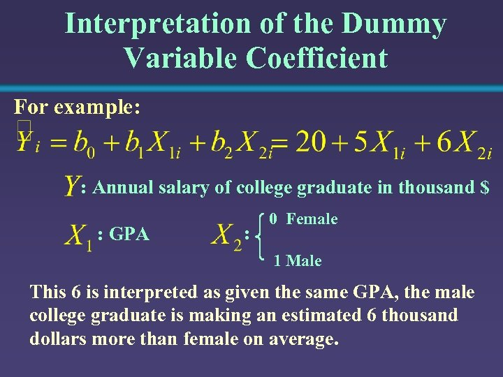Interpretation of the Dummy Variable Coefficient For example: : Annual salary of college graduate