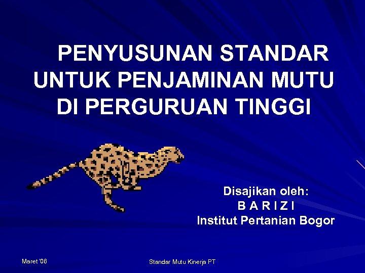 PENYUSUNAN STANDAR UNTUK PENJAMINAN MUTU DI PERGURUAN TINGGI Disajikan oleh: BARIZI Institut Pertanian Bogor