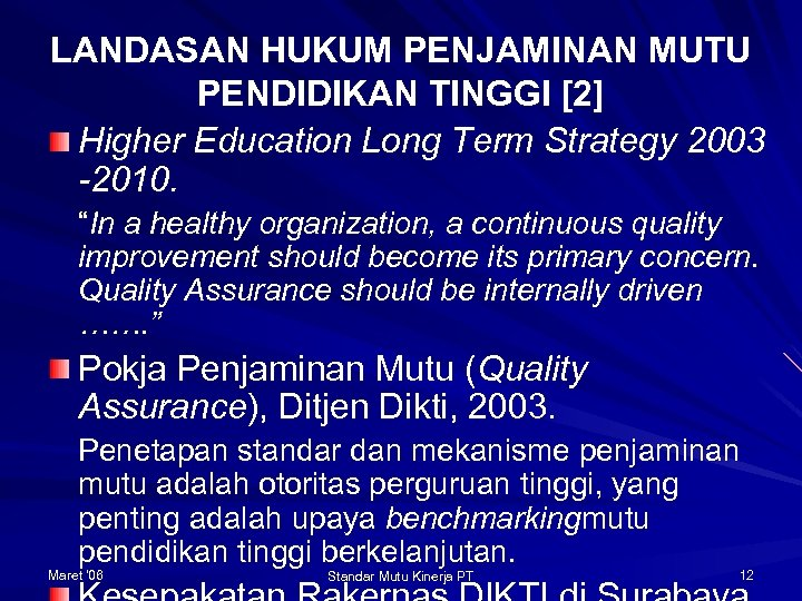LANDASAN HUKUM PENJAMINAN MUTU PENDIDIKAN TINGGI [2] Higher Education Long Term Strategy 2003 -2010.