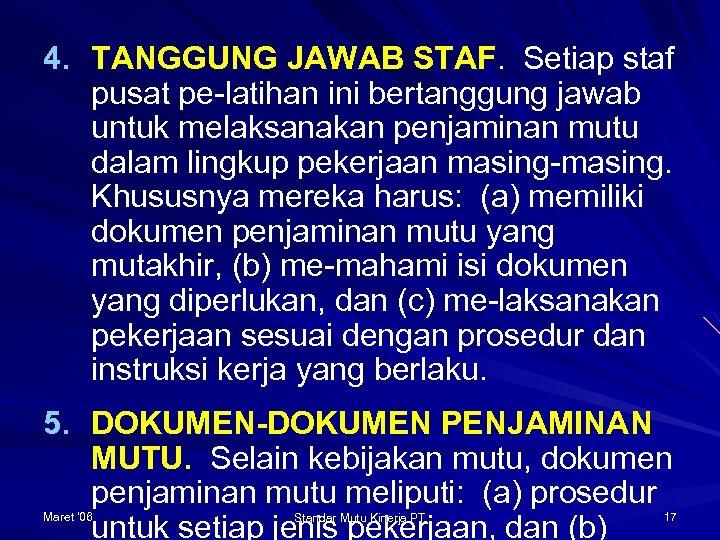 4. TANGGUNG JAWAB STAF. Setiap staf pusat pe-latihan ini bertanggung jawab untuk melaksanakan penjaminan