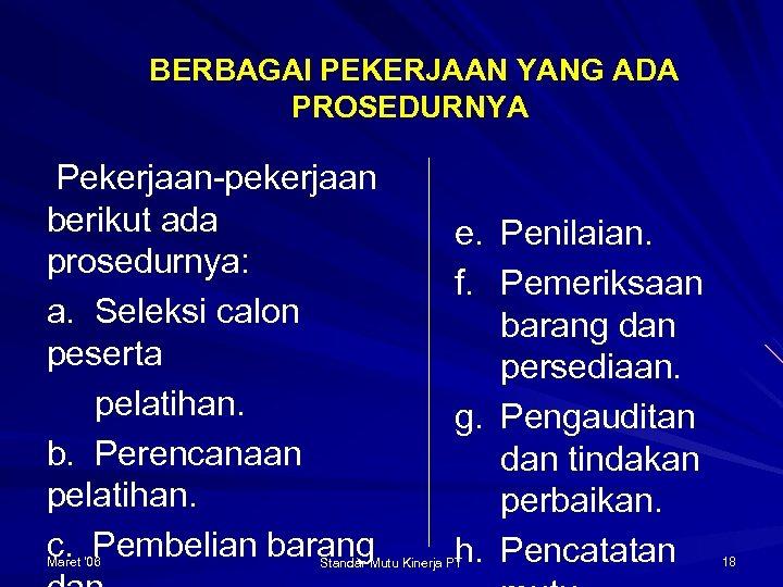 BERBAGAI PEKERJAAN YANG ADA PROSEDURNYA Pekerjaan-pekerjaan berikut ada prosedurnya: a. Seleksi calon peserta pelatihan.