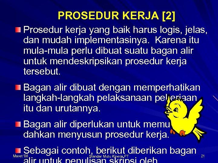 PROSEDUR KERJA [2] Prosedur kerja yang baik harus logis, jelas, dan mudah implementasinya. Karena