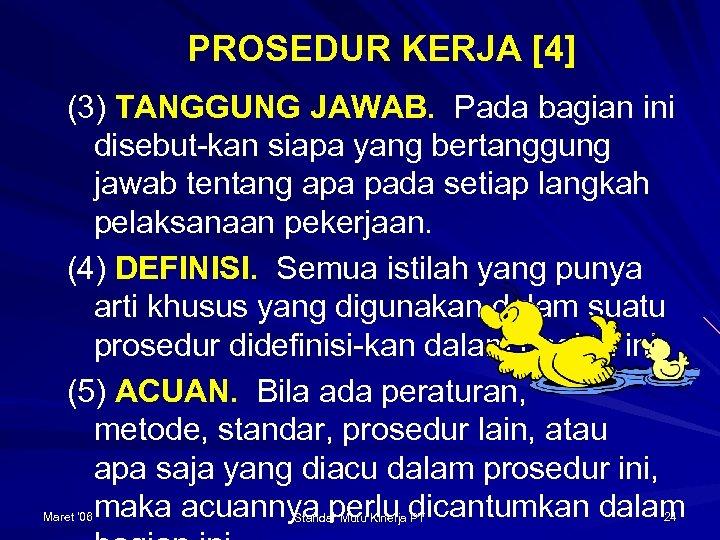 PROSEDUR KERJA [4] (3) TANGGUNG JAWAB. Pada bagian ini disebut-kan siapa yang bertanggung jawab