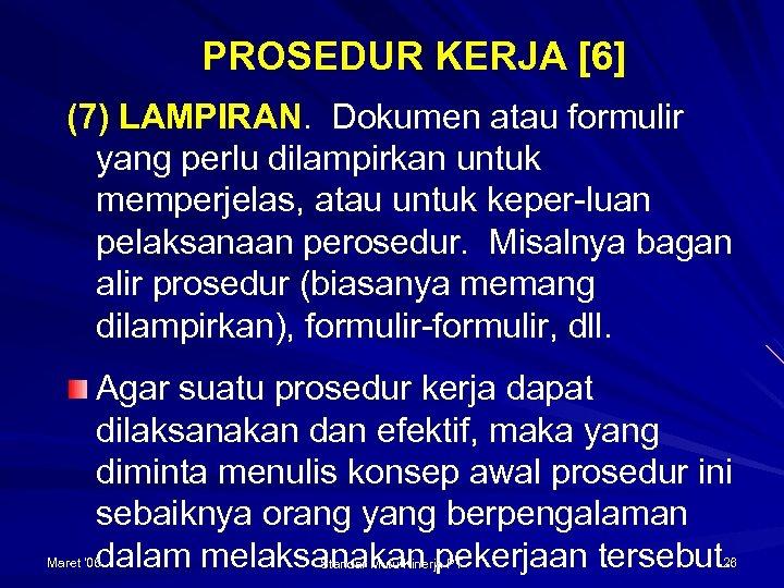 PROSEDUR KERJA [6] (7) LAMPIRAN. Dokumen atau formulir yang perlu dilampirkan untuk memperjelas, atau