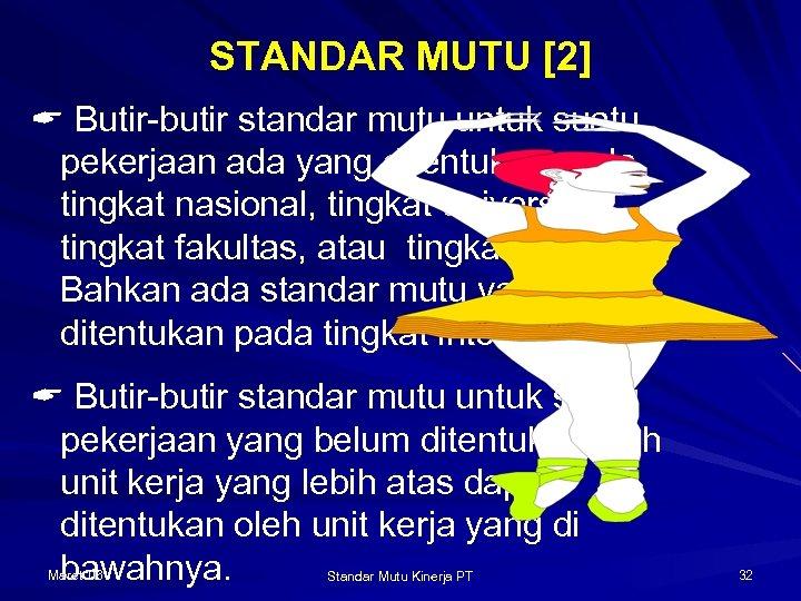 STANDAR MUTU [2] Butir-butir standar mutu untuk suatu pekerjaan ada yang ditentukan pada tingkat