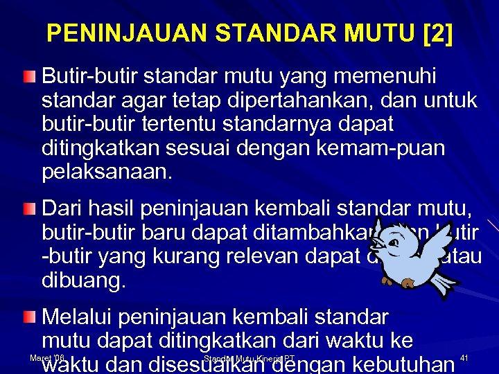 PENINJAUAN STANDAR MUTU [2] Butir-butir standar mutu yang memenuhi standar agar tetap dipertahankan, dan