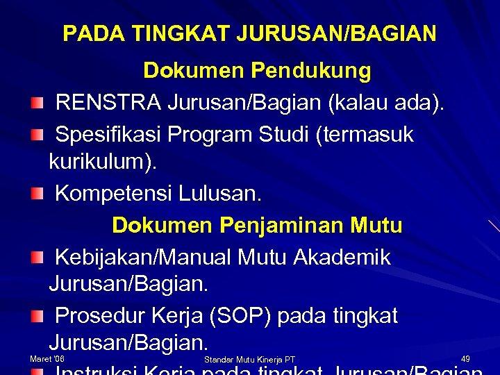 PADA TINGKAT JURUSAN/BAGIAN Dokumen Pendukung RENSTRA Jurusan/Bagian (kalau ada). Spesifikasi Program Studi (termasuk kurikulum).