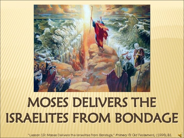 "MOSES DELIVERS THE ISRAELITES FROM BONDAGE ""Lesson 19: Moses Delivers the Israelites from Bondage,"