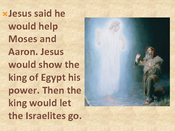 Jesus said he would help Moses and Aaron. Jesus would show the king