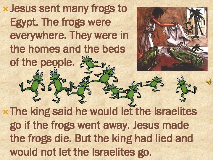 Jesus sent many frogs to Egypt. The frogs were everywhere. They were in