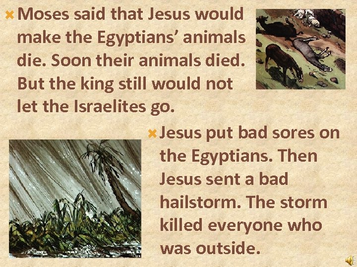 Moses said that Jesus would make the Egyptians' animals die. Soon their animals