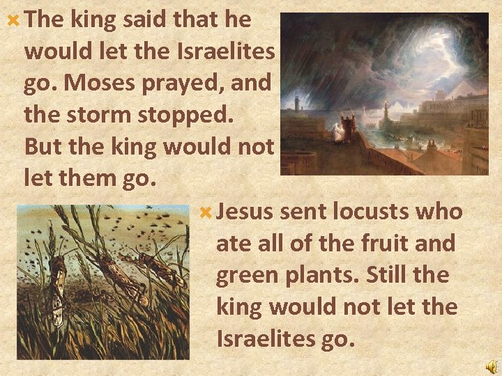 The king said that he would let the Israelites go. Moses prayed, and