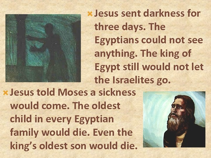 Jesus sent darkness for three days. The Egyptians could not see anything. The