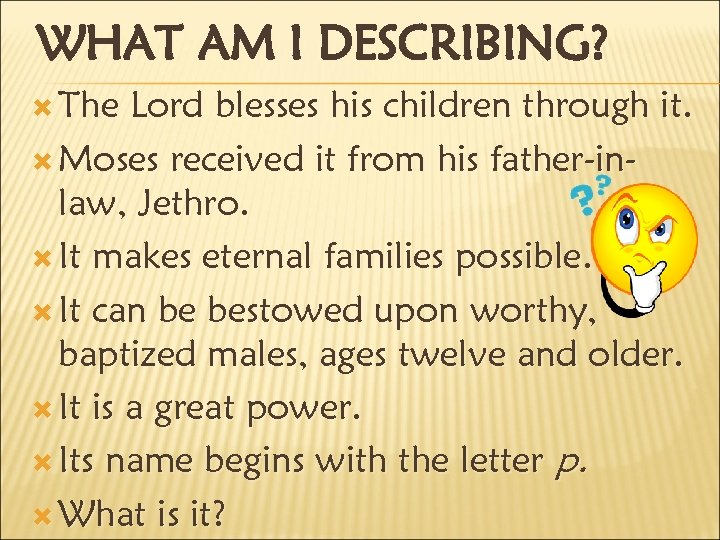 WHAT AM I DESCRIBING? The Lord blesses his children through it. Moses received it