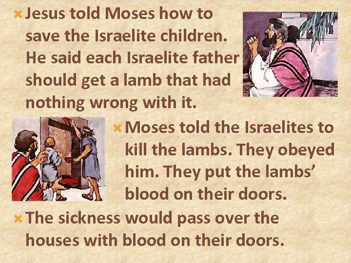 Jesus told Moses how to save the Israelite children. He said each Israelite