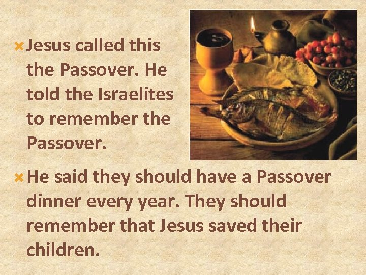 Jesus called this the Passover. He told the Israelites to remember the Passover.