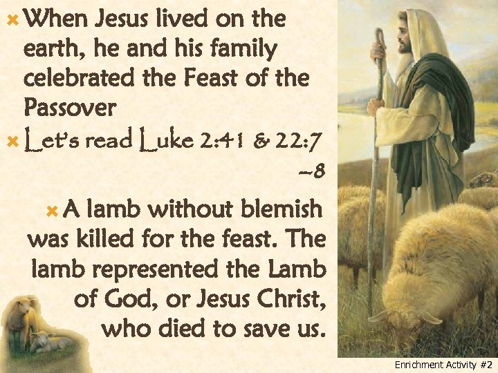 When Jesus lived on the earth, he and his family celebrated the Feast