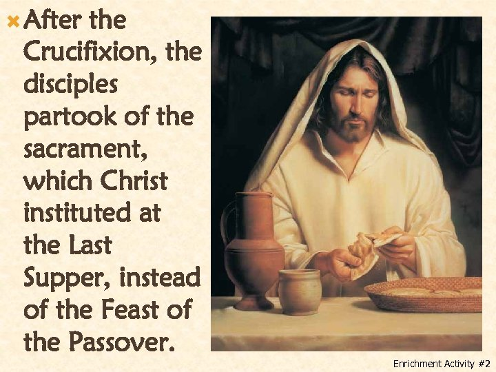 After the Crucifixion, the disciples partook of the sacrament, which Christ instituted at
