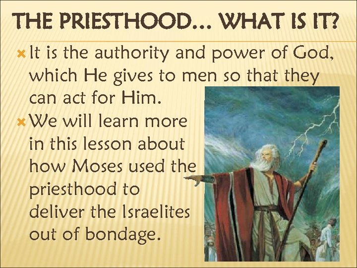 THE PRIESTHOOD… WHAT IS IT? It is the authority and power of God, which
