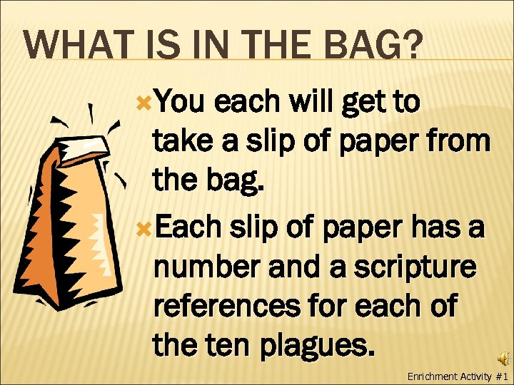 WHAT IS IN THE BAG? You each will get to take a slip of