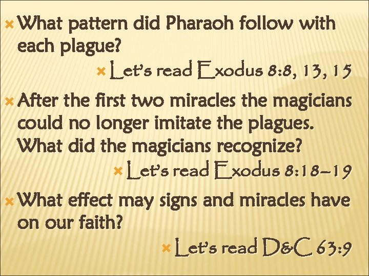 What pattern did Pharaoh follow with each plague? Let's read Exodus 8: 8,